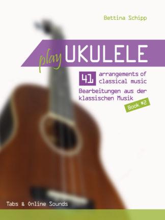 Play Ukulele – 41 Bearbeitungen aus der klassischen Musik